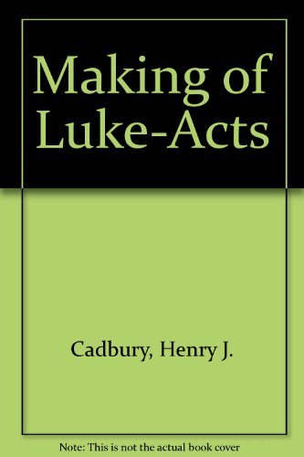 Making of Luke-Acts: Cadbury, Henry J.