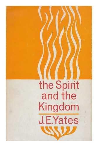 Spirit and the Kingdom: Yates, J. E.