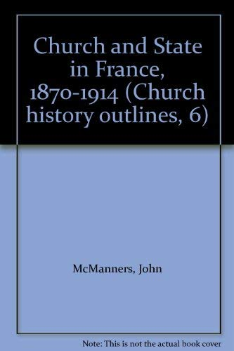 9780281024629: Church and State in France, 1870-1914 (Church history outlines)