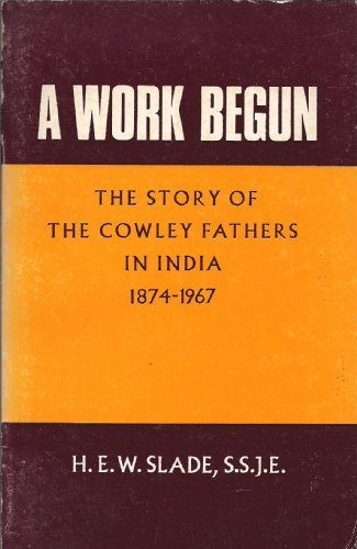 9780281024919: Work Begun: The Story of the Cowley Fathers in India, 1874-1967