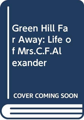 9780281026333: Green Hill Far Away: Life of Mrs.C.F.Alexander