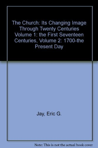 9780281029907: The Church: Its Changing Image Through Twenty Centuries Volume 1: the First Seventeen Centuries, Volume 2: 1700-the Present Day