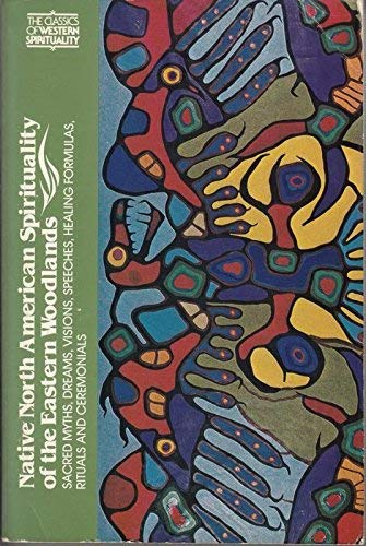 9780281037131: Native North American Spirituality of the Eastern Woodlands: Sacred Myths, Dreams, Visions, Speeches, Healing Formulas, Rituals and Ceremonials