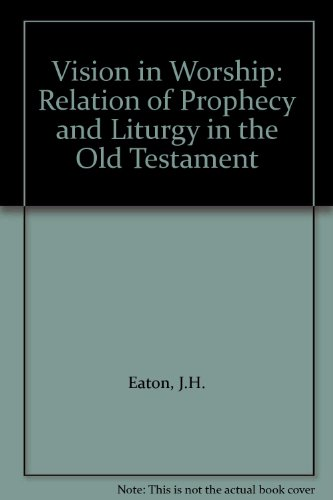 Vision in Worship: Relation of Prophecy and Liturgy in the Old Testament (0281038007) by J.H. Eaton