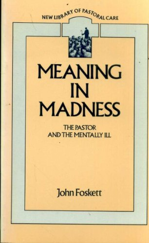 9780281041282: Meaning in madness: The pastor and the mentally ill (New library of pastoral care)