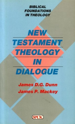 New Testament Theology in Dialogue (Biblical Foundations in Theology): Dunn, James D.G.