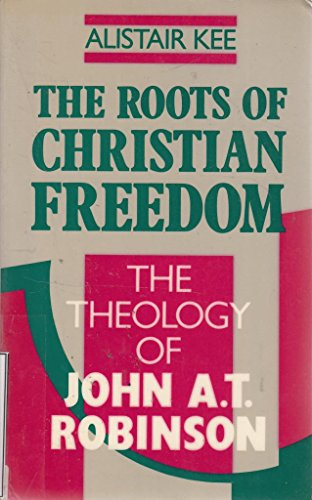 9780281043385: The Roots of Christian Freedom: Theology of John A.T. Robinson