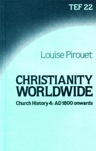 Church History 4: AD 1800 Onwards Christianity Worldwide: Pirouet, M.Louise