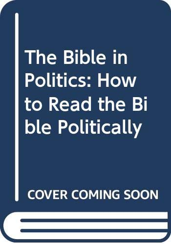 9780281044023: The Bible in Politics: How to Read the Bible Politically