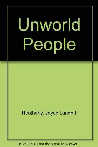 Unworld People: Heatherly, Joyce Landorf