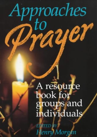 Approaches to Prayer: A Resource Book for: Morgan, Henry [Editor]