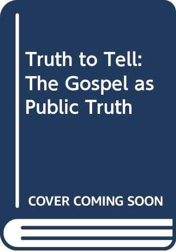 Truth to Tell: The Gospel as Public Truth (9780281045662) by LESSLIE NEWBIGIN