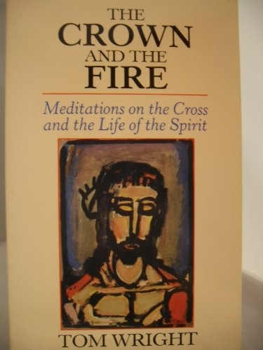 9780281045679: The Crown and the Fire: Meditations on the Cross and the Life of the Spirit