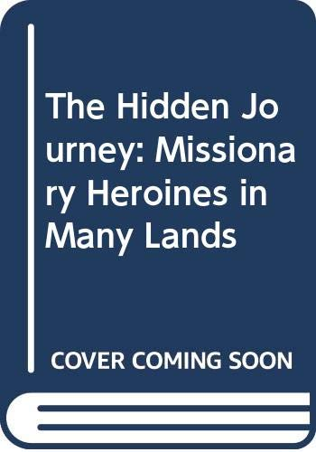 9780281047000: The Hidden Journey: Missionary Heroines in Many Lands