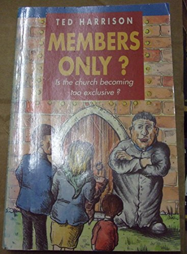 Members Only? Is the Church Becoming Too Exclusive?: Harrison, Ted