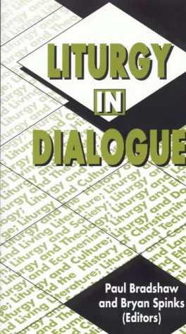 Liturgy In Dialogue: Bradshaw and Spinks