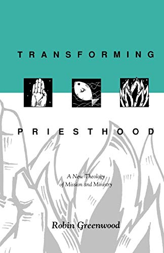 9780281047611: Transforming Priesthood - A New Theology of Mission and Ministry