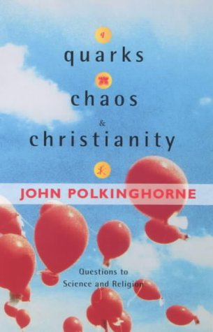 Quarks, Chaos and Christianity: Questions to Science and Christianity: J. C. Polkinghorne