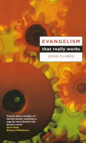 Evangelism That Really Works: Clarke, John