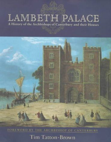 Lambeth Palace : A History of the Archbishops of Canterbury and Their Houses: Brown, Timothy Tatton