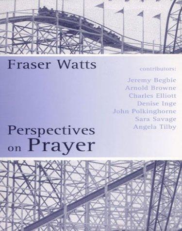 Perspectives on Prayer: Fraser N. Watts