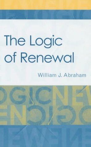 Logic of Renewal: Abraham, William J.