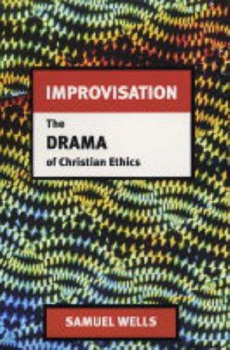 Improvisation: The Drama of Christian Ethics: Wells, Samuel