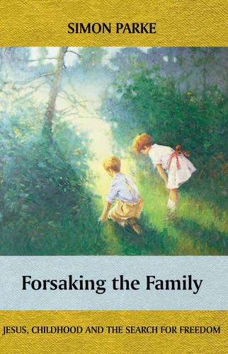 9780281057610: Forsaking the Family: Jesus, Childhood and the Search for Freedom