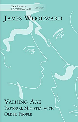 9780281057795: Valuing Age: Pastoral Ministry with Older People (New Library of Pastoral Care)