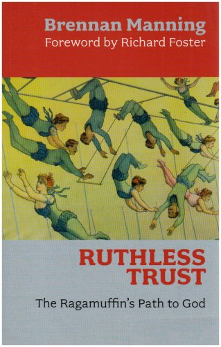 A Ruthless Trust: The Ragamuffin's Path to God - Manning, Brennan