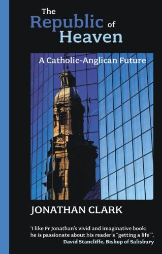 The Republic of Heaven: A Catholic-Anglican Future (0281059489) by Jonathan Clark