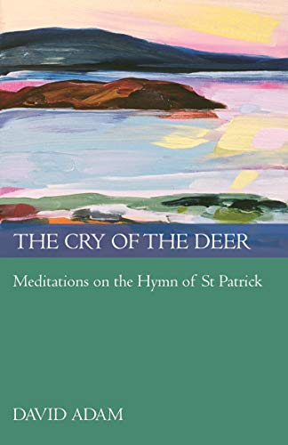 9780281061181: The Cry of the Deer: Meditations on the Hymn of St Patrick (Spck Classics)
