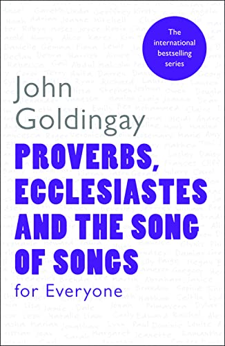 Proverbs, Ecclesiastes and the Song of Songs For Everyone: Goldingay, John