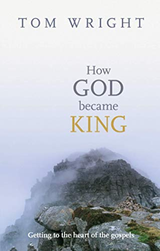 9780281061464: How God Became King - Getting to the heart of the Gospels