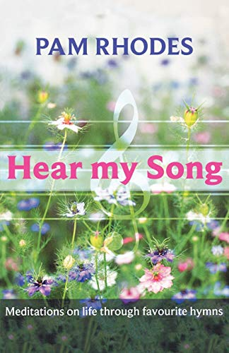 Hear My Song - Meditations on life through favourite hymns: Pam Rhodes