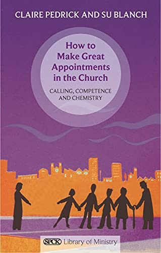 How to Make Great Appointments in the Church - Calling, competence and chemistry (For Everyone ...