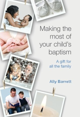 Making the Most of Your Childandapos;s Baptism: Barrett, Ally