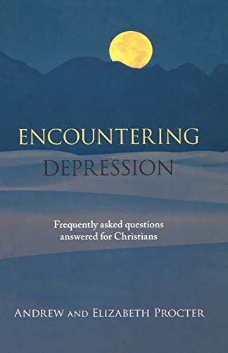 Encountering Depression: Frequently asked Questions Answered for Christians: Procter, Andrew