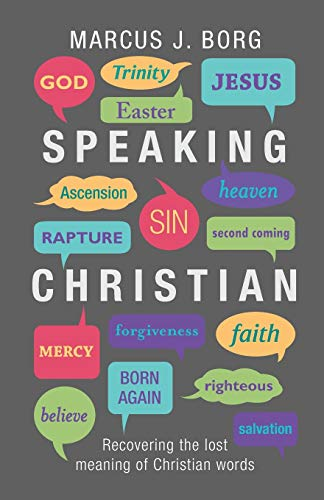 Speaking Christian: Recovering the Lost Meaning of Christian Words (9780281065080) by Borg, Marcus J.