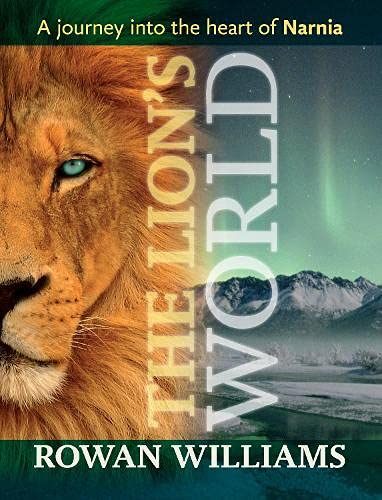 The Lion's World - A journey into the heart of Narnia: Williams, Rowan