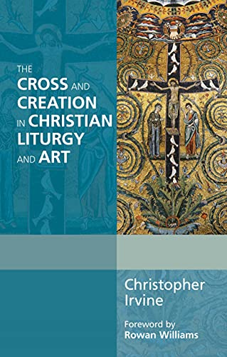 9780281069088: The Cross and Creation in Christian Liturgy and Art