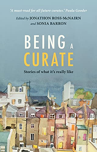 Being a Curate: Stories of what it's really like: Ross-McNairn, Jonathon