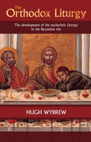 9780281070985: The Orthodox Liturgy: The Development of the Eucharistic Liturgy in the Byzantine Rite