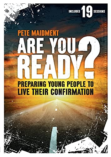 Are You Ready?: Preparing Young People to Live Their Confirmation: Pete Maidment