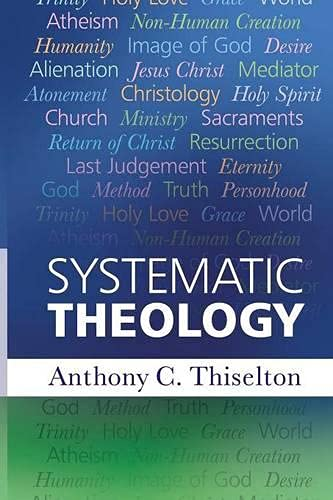 Systematic Theology: Thiselton, Canon Anthony C.