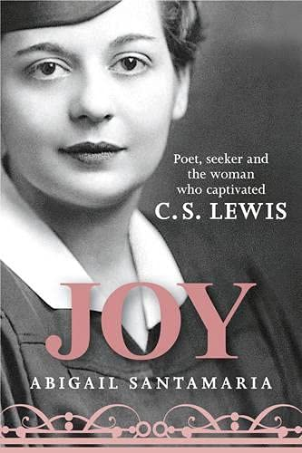 Joy: Poet, Seeker, and the Woman Who Captivated C. S. Lewis: Abigail Santamaria