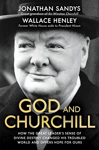 9780281075270: God and Churchill: How the Great Leader's Sense of Divine Destiny Changed His Troubled World and Offers Hope for Ours