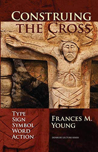 9780281075508: Construing the Cross: Type, Sign, Symbol, Word, Action