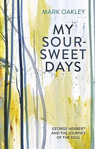 9780281080328: My Sour-Sweet Days: George Herbert and the Journey of the Soul