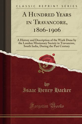 A Hundred Years in Travancore, 1806-1906: A: Isaac Henry Hacker